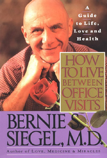 SIEGEL, BERNIE S. - How to Live Between Office Visits: A Guide to Life, Love and Health.
