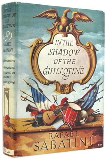SABATINI, RAFAEL. - In the Shadow of the Guillotine (comprising: Scaramouche; The Marquis of Carabas; The Lost King).