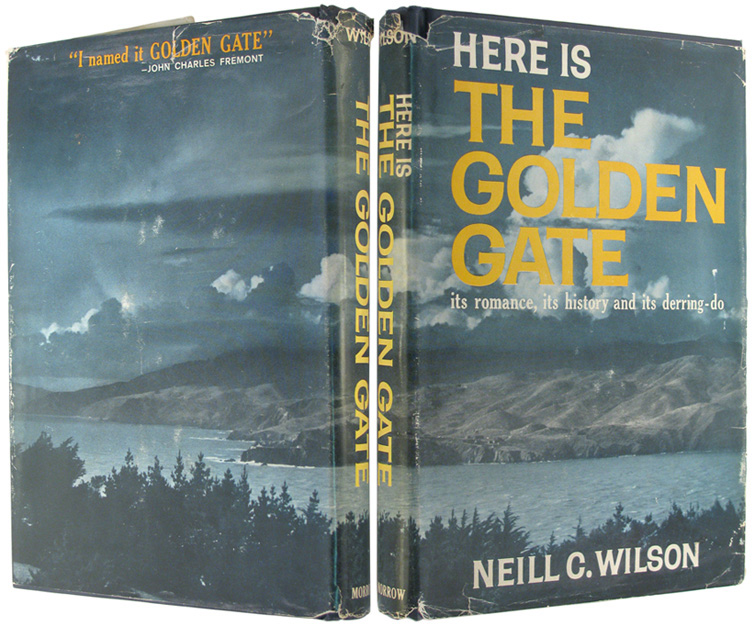 WILSON, NEILL C. - Here is the Golden Gate: Its History, Its Romance and Its Derring-Do.