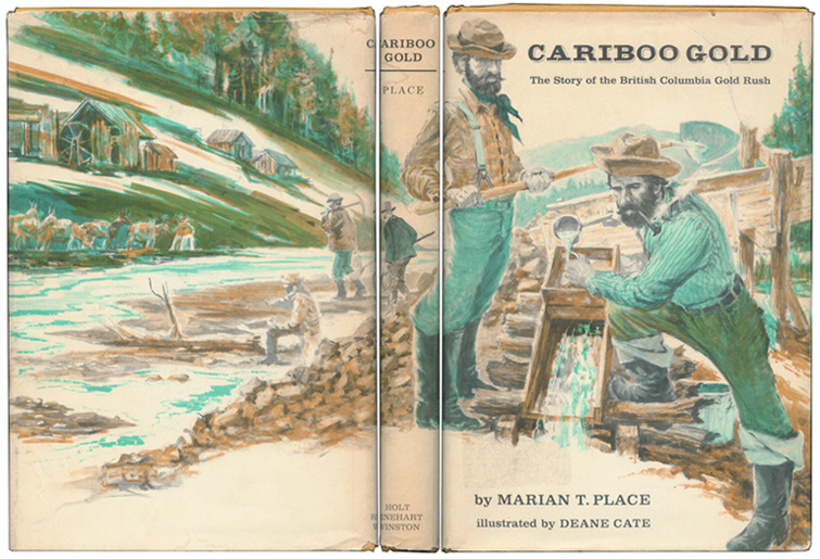PLACE, MARIAN T. - Cariboo Gold: The Story of the British Columbia Gold Rush.
