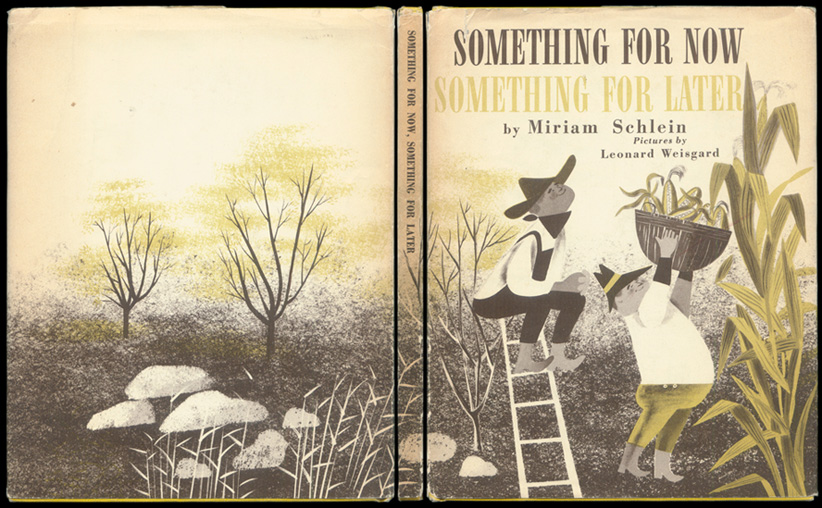 SCHLEIN, MIRIAM; ILLUSTRATED BY LEONARD WEISGARD. - Something For Now, Something For Later.