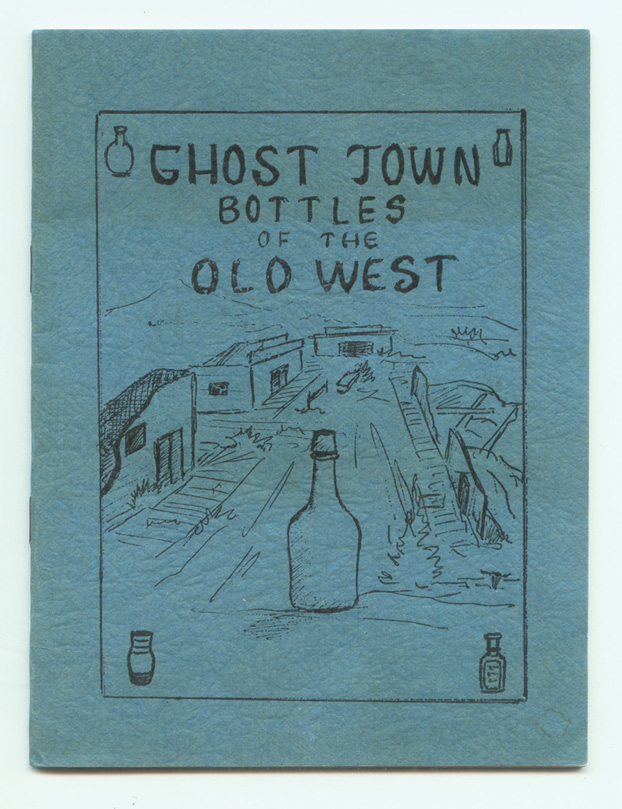 SMITH, HARVEY TRAVIS AND WES BRESSIE. - Ghost Town Bottles of the Old West.